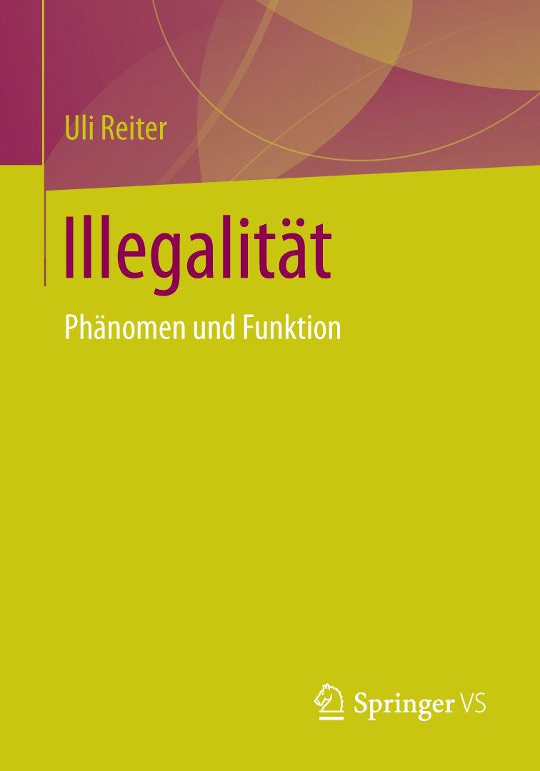 Illegalität. Phänomen und Funktion | Uli Reiter